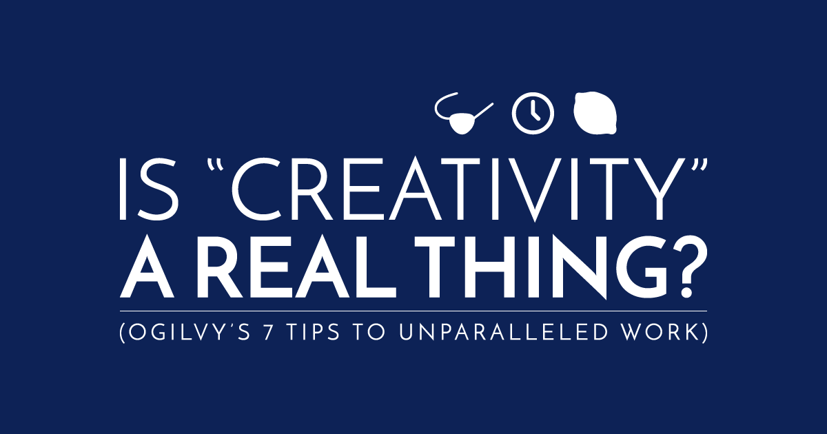 What Does it Take to be Creative? 7 Tips from David Ogilvy