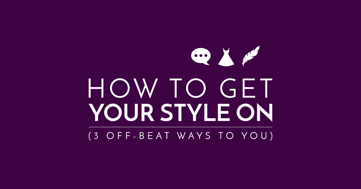 3 Quirky Ways To Find Your Style