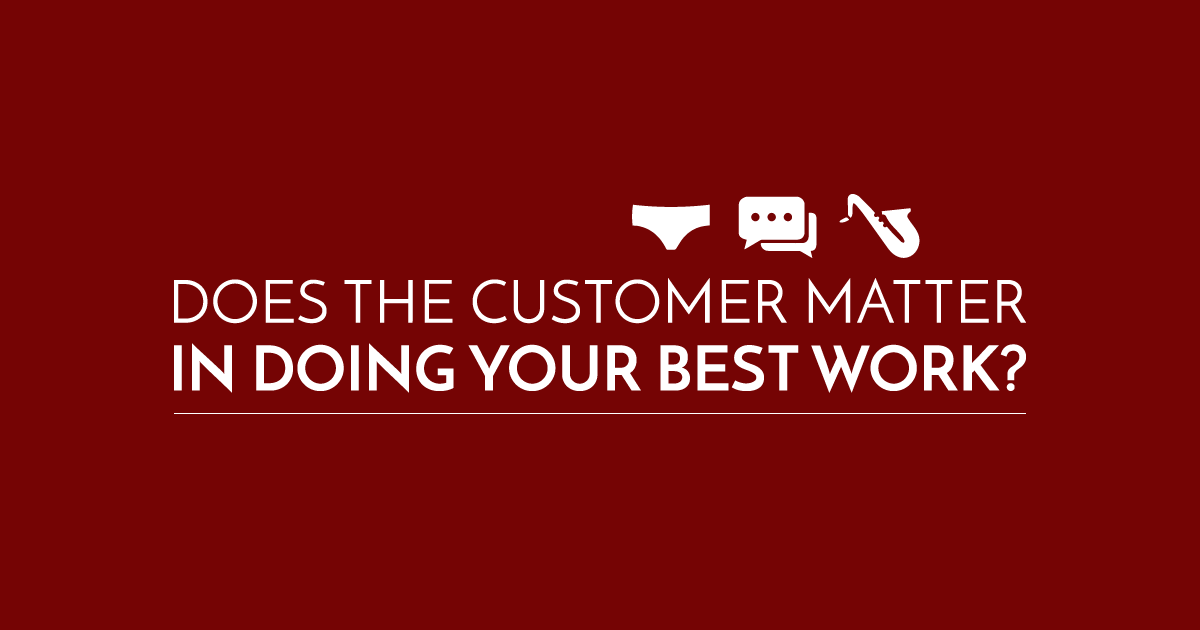 Does the Customer Matter in Doing Your Best Work?