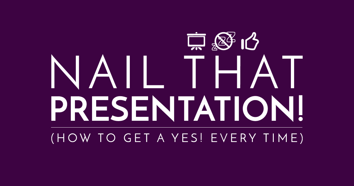 Get That Yes! 3 Steps to Super-Wow Proposals and Presentations